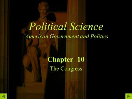 Political Science American Government and Politics Chapter 10 The Congress.