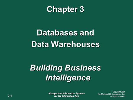 3-1 Management Information Systems for the Information Age Copyright 2004 The McGraw-Hill Companies, Inc. All rights reserved Chapter 3 Databases and Data.