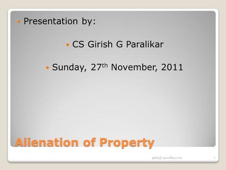 Alienation of Property Presentation by: CS Girish G Paralikar Sunday, 27 th November, 2011