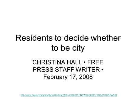 Residents to decide whether to be city CHRISTINA HALL FREE PRESS STAFF WRITER February 17, 2008