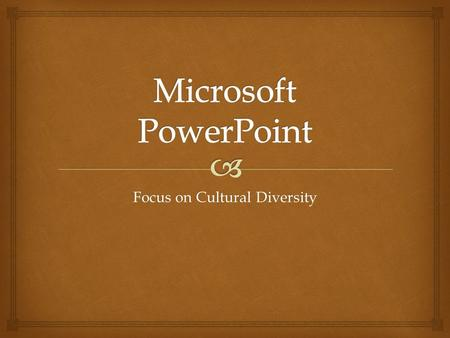 Focus on Cultural Diversity. Microsoft PowerPoint: Vocabulary.