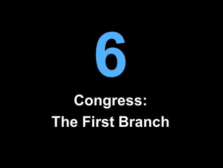 6 Congress: The First Branch. Clicker Question Which of the following institutions do you trust the most? A.Congress B.The presidency C.The Supreme Court.