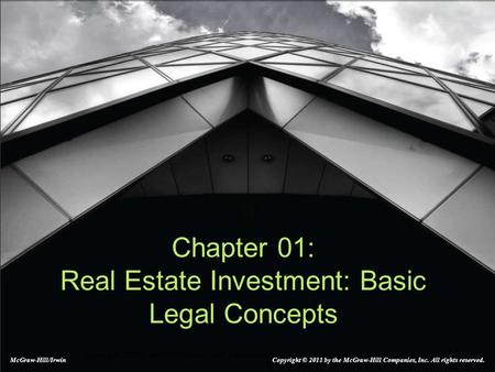 1-1 Copyright ©2008 by The McGraw-Hill Companies, Inc. All Rights Reserved Chapter 01: Real Estate Investment: Basic Legal Concepts McGraw-Hill/Irwin Copyright.