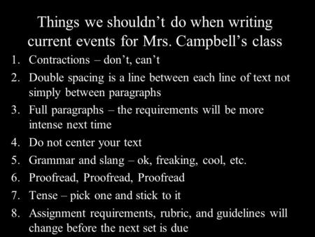 Things we shouldn't do when writing current events for Mrs. Campbell's class 1.Contractions – don't, can't 2.Double spacing is a line between each line.