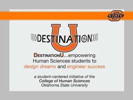 What is DestinationU? DestinationU provides an organized system to use in designing your own 'college experience' and creating success. To help YOU prepare.