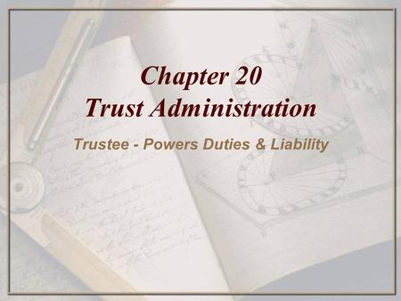 Chapter 20 Trust Administration Trustee - Powers Duties & Liability.