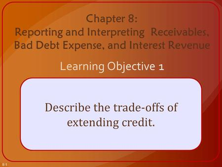 8-1 Describe the trade-offs of extending credit..