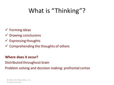 "What is ""Thinking""? Forming ideas Drawing conclusions Expressing thoughts Comprehending the thoughts of others Where does it occur? Distributed throughout."