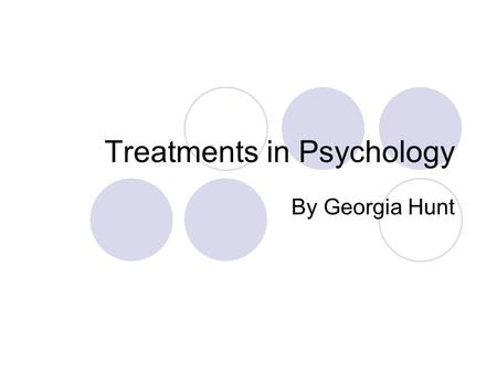 Treatments in Psychology By Georgia Hunt. The Social Approach Family Therapy What is Family Therapy? In family therapy sessions, a therapist will show.