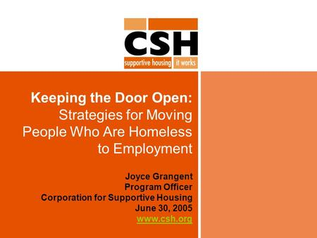 Keeping the Door Open: Strategies for Moving People Who Are Homeless to Employment Joyce Grangent Program Officer Corporation for Supportive Housing June.