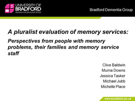 Bradford Dementia Group A pluralist evaluation of memory services: Perspectives from people with memory problems, their families and memory service staff.