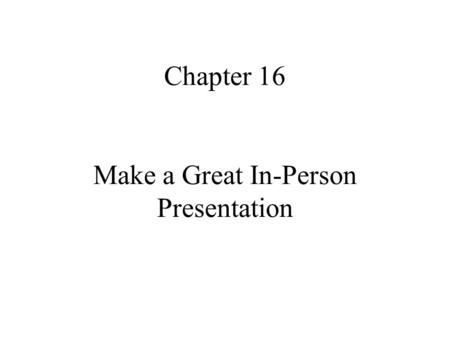 Chapter 16 Make a Great In-Person Presentation. Create the Right Context for Your Meeting Present a confident attitude Make it clear you want your business.