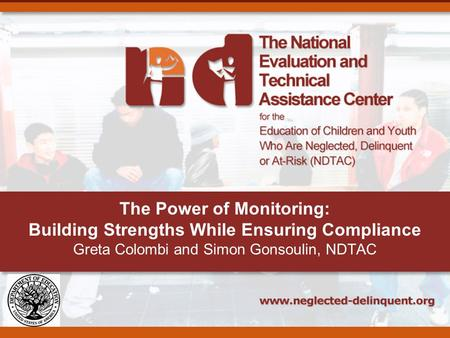 The Power of Monitoring: Building Strengths While Ensuring Compliance Greta Colombi and Simon Gonsoulin, NDTAC.