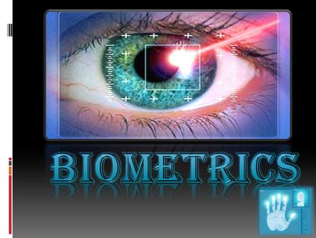 What is Biometrics? you know-  Something that you know- password, PIN, or personal information such as your mother's maiden name)  Something that you.
