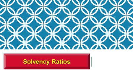 Solvency Ratios. SO 5 Identify and compute ratios used in analyzing a firm's liquidity, profitability, and solvency. Ratio Analysis Solvency Ratios Solvency.