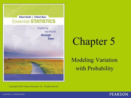 Copyright © 2014 Pearson Education, Inc. All rights reserved Chapter 5 Modeling Variation with Probability.