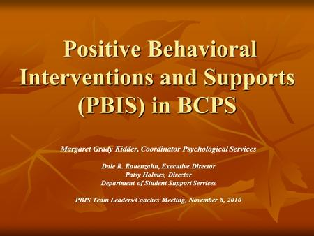 Positive Behavioral Interventions and Supports (PBIS) in BCPS Positive Behavioral Interventions and Supports (PBIS) in BCPS Margaret Grady Kidder, Coordinator.