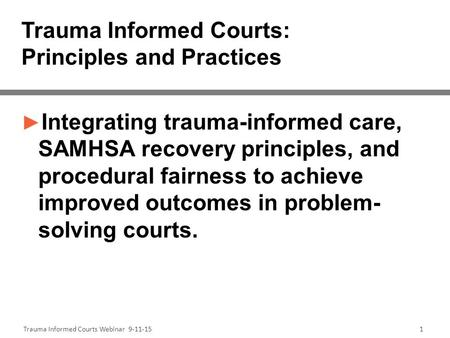 Trauma Informed Courts: Principles and Practices ► Integrating trauma-informed care, SAMHSA recovery principles, and procedural fairness to achieve improved.