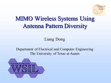 MIMO Wireless Systems Using Antenna Pattern Diversity Liang Dong Department of Electrical and Computer Engineering The University of Texas at Austin.