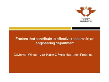 Factors that contribute to effective research in an engineering department Gavin van Winsen, Jan-Harm C Pretorius, Leon Pretorius.