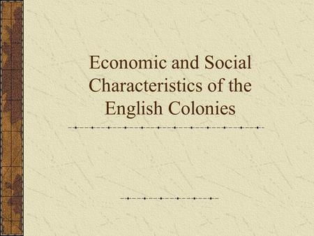 Economic and Social Characteristics of the English Colonies.