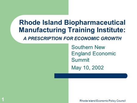 Rhode Island Economic Policy Council 1 Rhode Island Biopharmaceutical Manufacturing Training Institute: A PRESCRIPTION FOR ECONOMIC GROWTH Southern New.