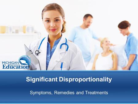 Significant Disproportionality Symptoms, Remedies and Treatments.