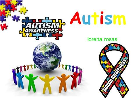 AutismAutism lorena rosas. Thesis Statement Autism diagnosis are becoming more common in America due to the fact that there are now more foundations set.