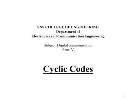 1 SNS COLLEGE OF ENGINEERING Department of Electronics and Communication Engineering Subject: Digital communication Sem: V Cyclic Codes.