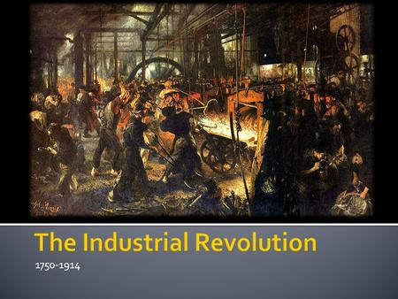 1750-1914.  great acceleration in rate of technological innovation, leading to an enormously increased output of goods & services  new sources of energy.