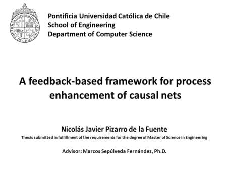 Pontificia Universidad Católica de Chile School of Engineering Department of Computer Science A feedback-based framework for process enhancement of causal.