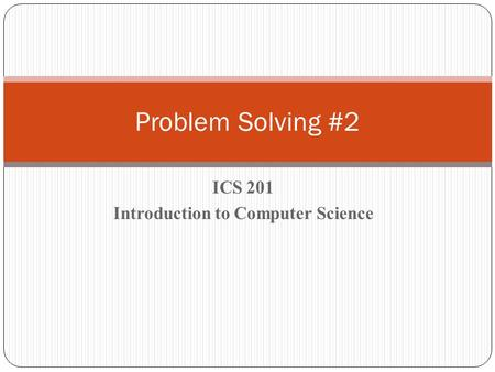 ICS 201 Introduction to Computer Science