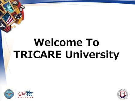 Welcome To TRICARE University. 2 2 Course Overview This is an online version of TRICARE Reserve Select and TRICARE Retired Reserve content offered in.