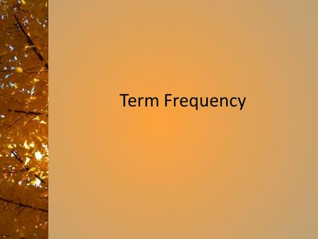 Term Frequency. Term frequency Two factors: – A term that appears just once in a document is probably not as significant as a term that appears a number.