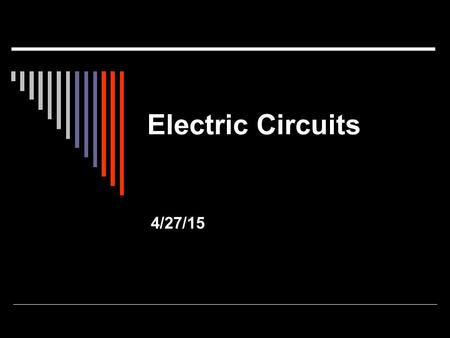 Electric Circuits 4/27/15. Key Terms  Charge (q): The fundamental property of attraction / repulsion of electrons and protons. Unit is coulomb (C) 