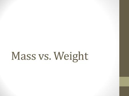 Mass vs. Weight.