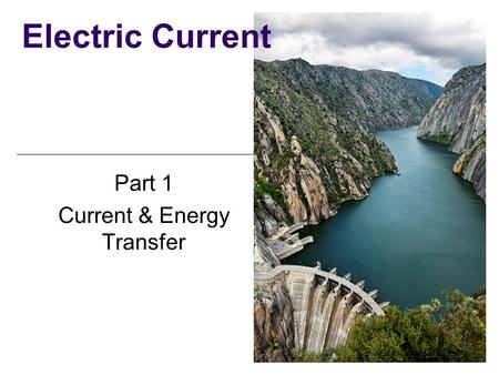 Part 1 Current & Energy Transfer Electric Current.