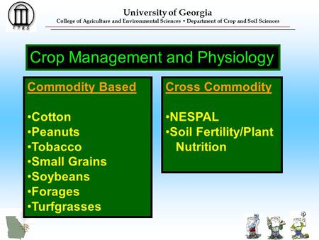 University of Georgia College of Agriculture and Environmental Sciences Department of Crop and Soil Sciences Crop Management and Physiology Commodity Based.