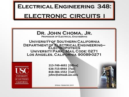 Electrical Engineering 348: ELECTRONIC CIRCUITS I Dr. John Choma, Jr. Professor of Electrical Engineering University of Southern California Department.