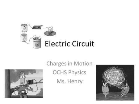 Electric Circuit Charges in Motion OCHS Physics Ms. Henry.