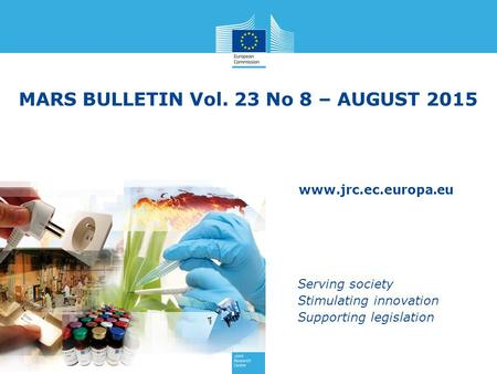 Www.jrc.ec.europa.eu Serving society Stimulating innovation Supporting legislation MARS BULLETIN Vol. 23 No 8 – AUGUST 2015.