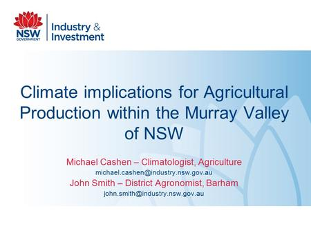 Climate implications for Agricultural Production within the Murray Valley of NSW Michael Cashen – Climatologist, Agriculture