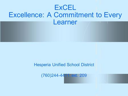 ExCEL Excellence: A Commitment to Every Learner Hesperia Unified School District (760)244-4411, ext. 209.