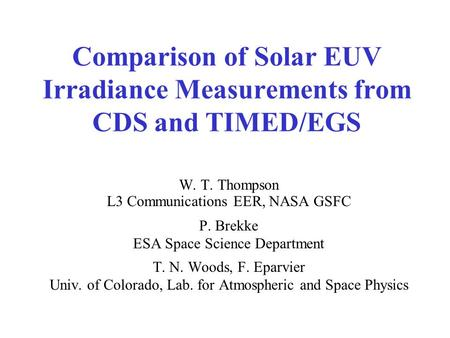 Comparison of Solar EUV Irradiance Measurements from CDS and TIMED/EGS W. T. Thompson L3 Communications EER, NASA GSFC P. Brekke ESA Space Science Department.
