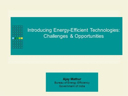 Page 1 of 10 Introducing Energy-Efficient Technologies: Challenges & Opportunities Ajay Mathur Bureau of Energy Efficiency Government of India.