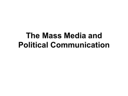 The Mass Media and Political Communication. Introduction The media can be defined as including all aspects of the transmission of cultural, social and.
