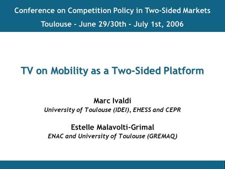TV on Mobility as a Two-Sided Platform Marc Ivaldi University of Toulouse (IDEI), EHESS and CEPR Estelle Malavolti-Grimal ENAC and University of Toulouse.