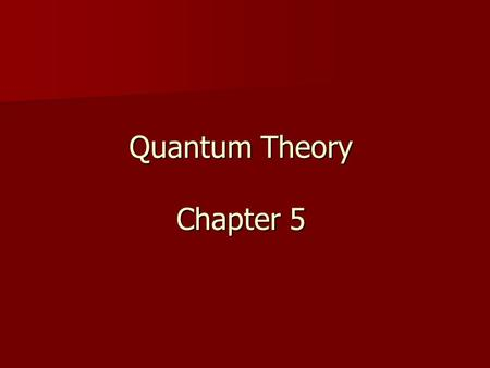 Quantum Theory Chapter 5. Lecture Objectives Indicate what is meant by the duality of matter. Indicate what is meant by the duality of matter. Discuss.