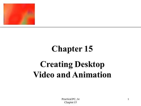 XP Practical PC, 3e Chapter 15 1 Creating Desktop Video and Animation.