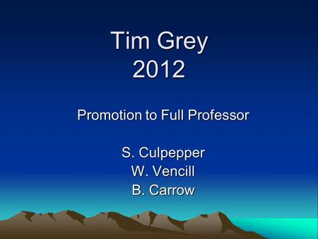 Tim Grey 2012 Promotion to Full Professor S. Culpepper W. Vencill B. Carrow.